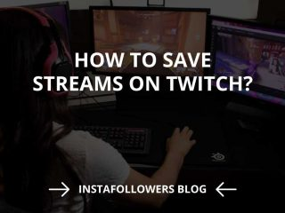 How to Save Streams on Twitch? (2020)