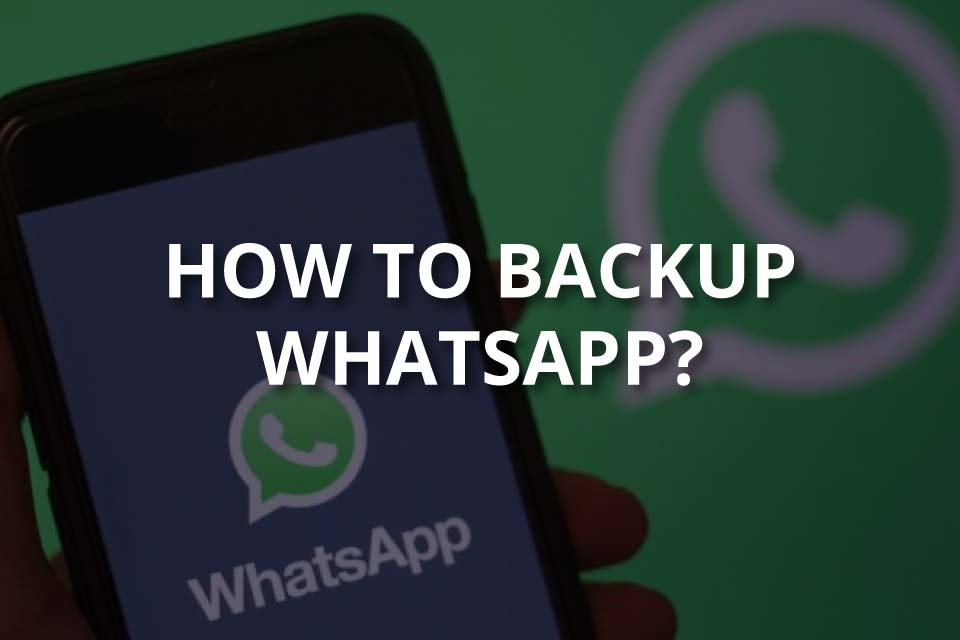 How to Backup WhatsApp (2021)