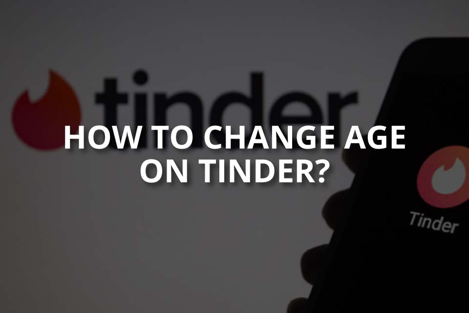 How to Change Age on Tinder? (2020)