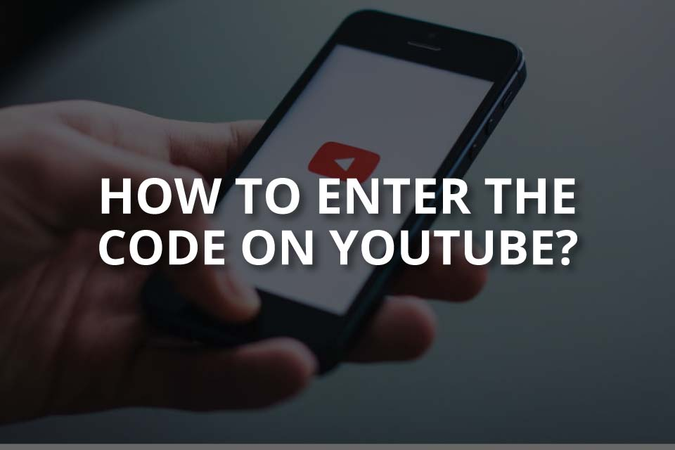 How to Enter the Code on YouTube?
