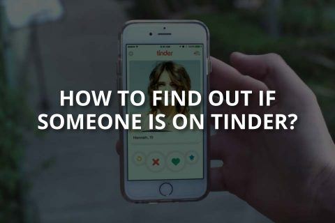 How to Find Out If Someone Is on Tinder?