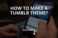 How to Make a Tumblr Theme? (2020)