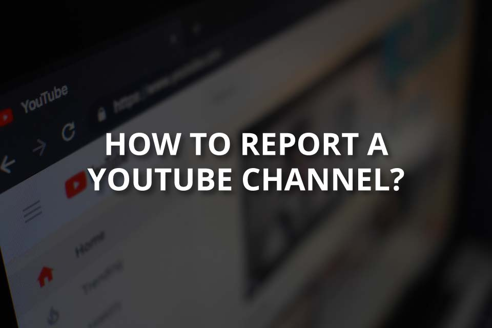 How to Report a YouTube Channel?