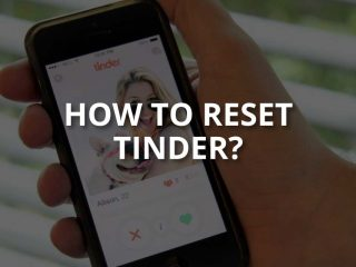 How to Reset Tinder? (+Things to Consider)