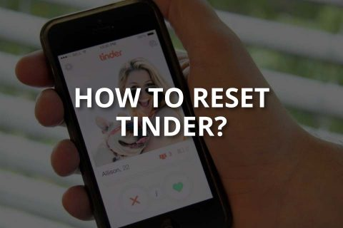 How to Reset Tinder (+Things to Consider)