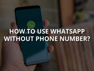 How to Use WhatsApp Without Phone Number?