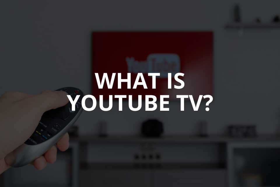 What is YouTube TV? [+Benefits] (2020)