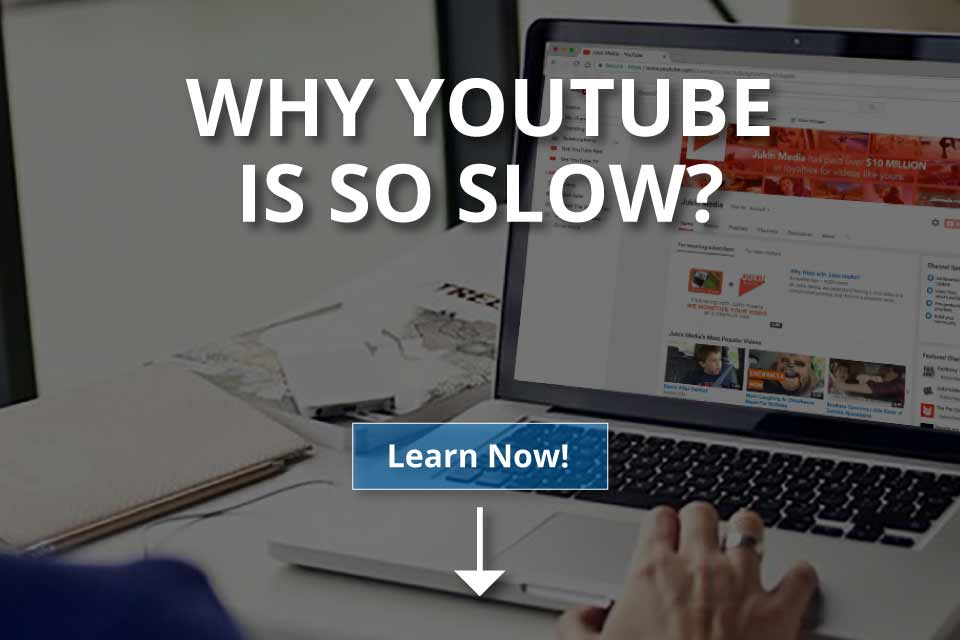 Why YouTube Is So Slow? (& Solutions)