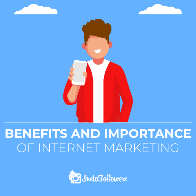 Benefits and Importance Of Internet Marketing