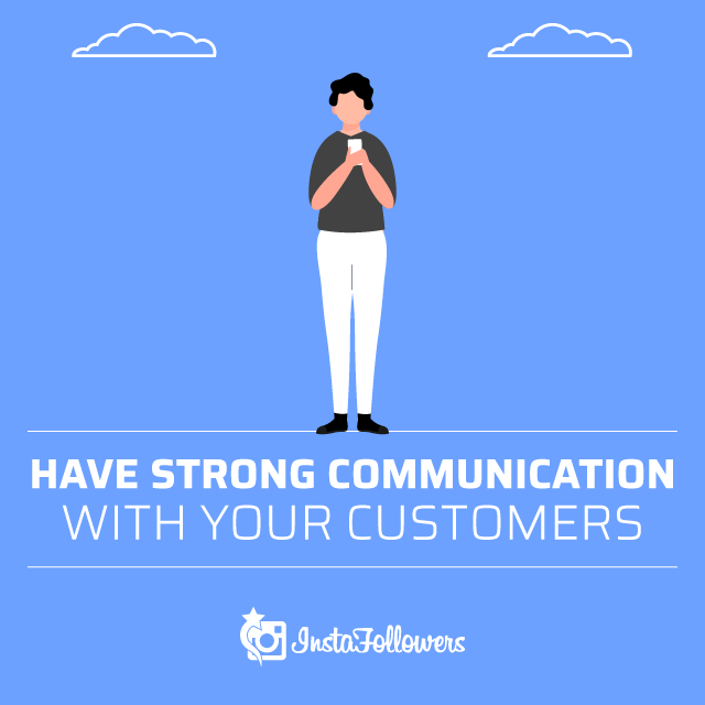 Have Strong Communication With Your Customers