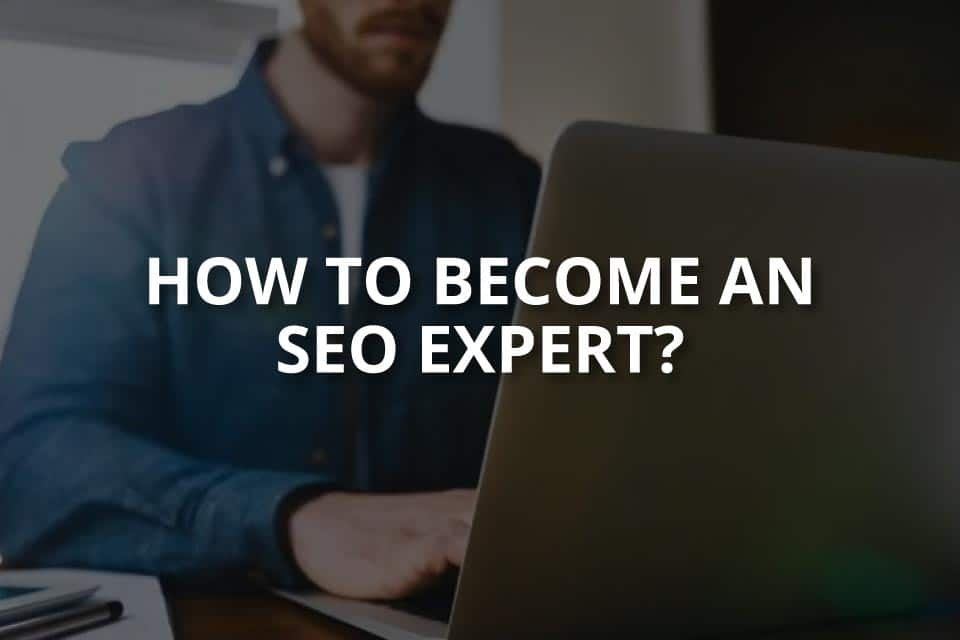 How To Become an SEO Expert? (Key Points)