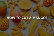How to Cut A Mango? (Step by Step Guide)