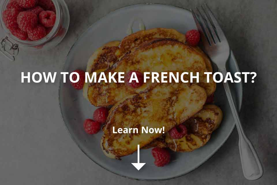 How to Make French Toast? (Step by Step Guide)