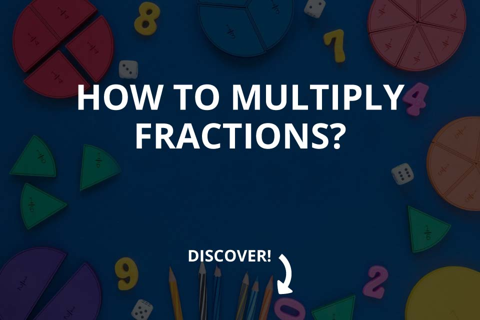 How to Multiply Fractions? (Types of Fractions)