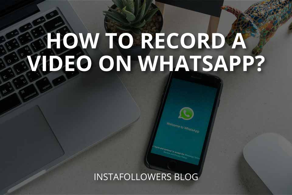 How to Record a Video on WhatsApp?