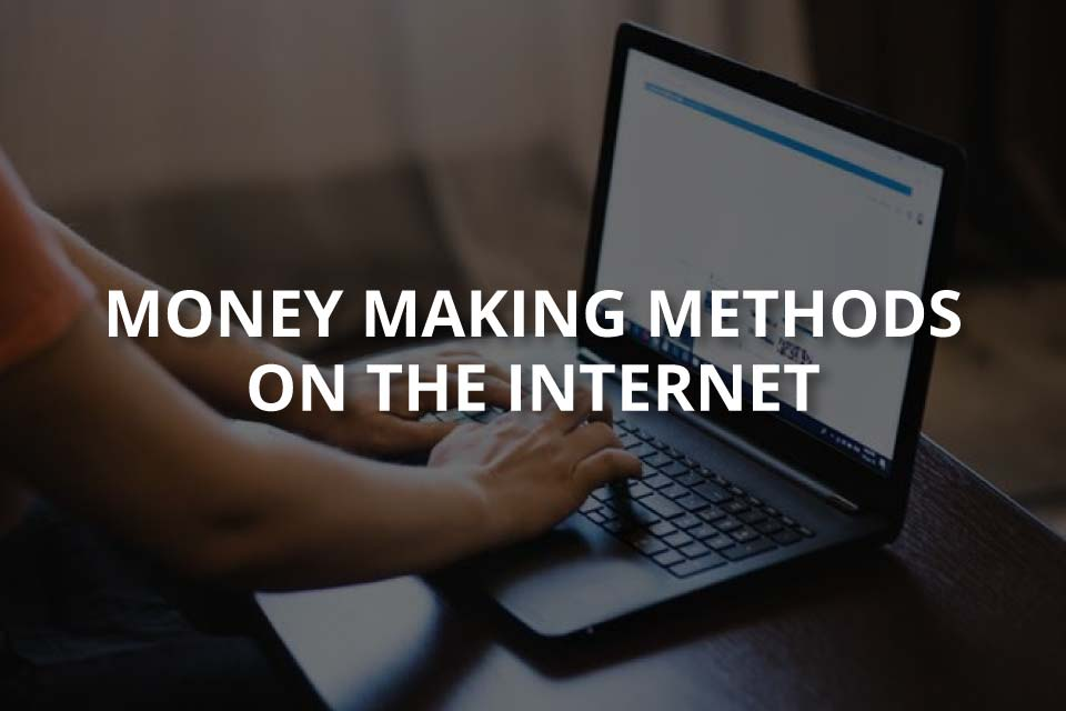 Money Making Methods on the Internet