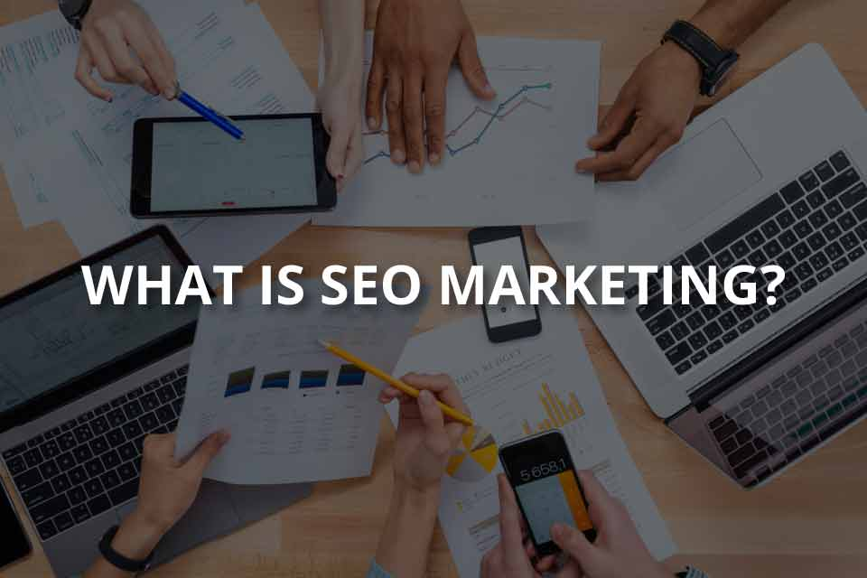 What is SEO Marketing? (How It Works?)