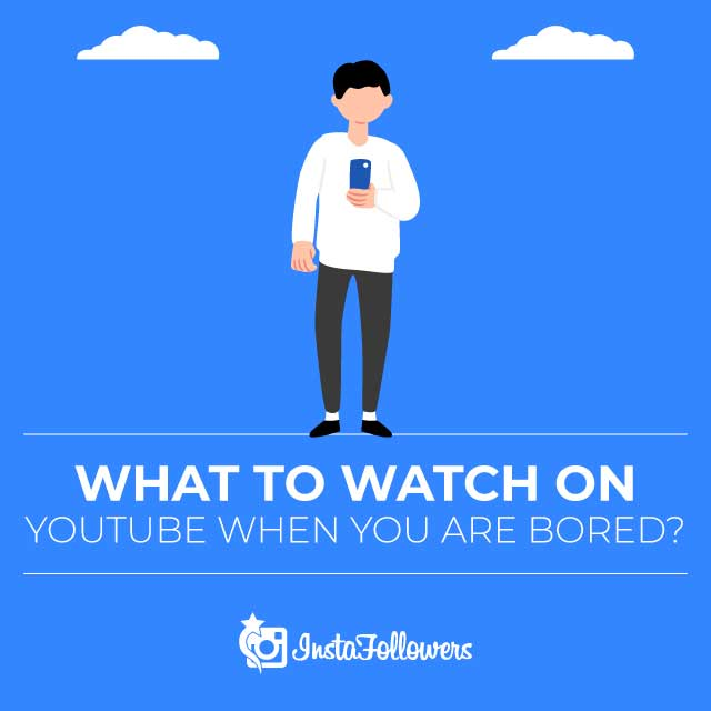 What to Watch on YouTube When You Are Bored