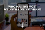 Who Has the Most Followers on Instagram? (2020)