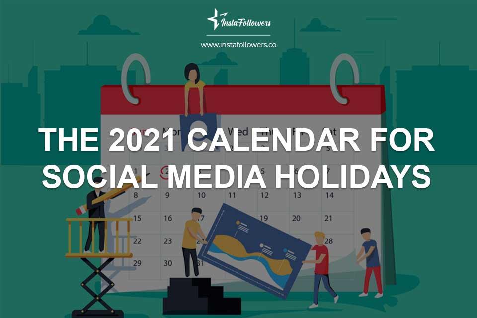 The 2021 Calendar for Social Media Holidays