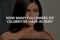 How Many Followers Do Celebrities Have in 2020?