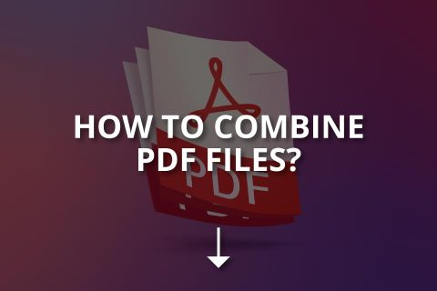 How to Combine PDF Files? (+Combinig Tools)