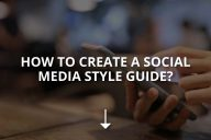 How to Create a Social Media Style Guide?