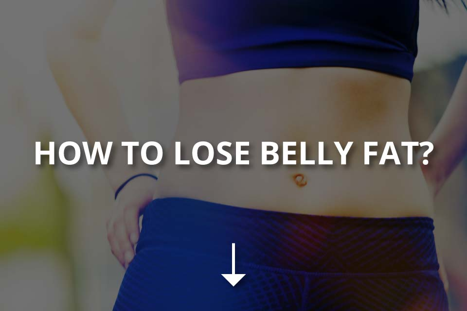 How to Lose Belly Fat? (11 Ways to Lose Fat)