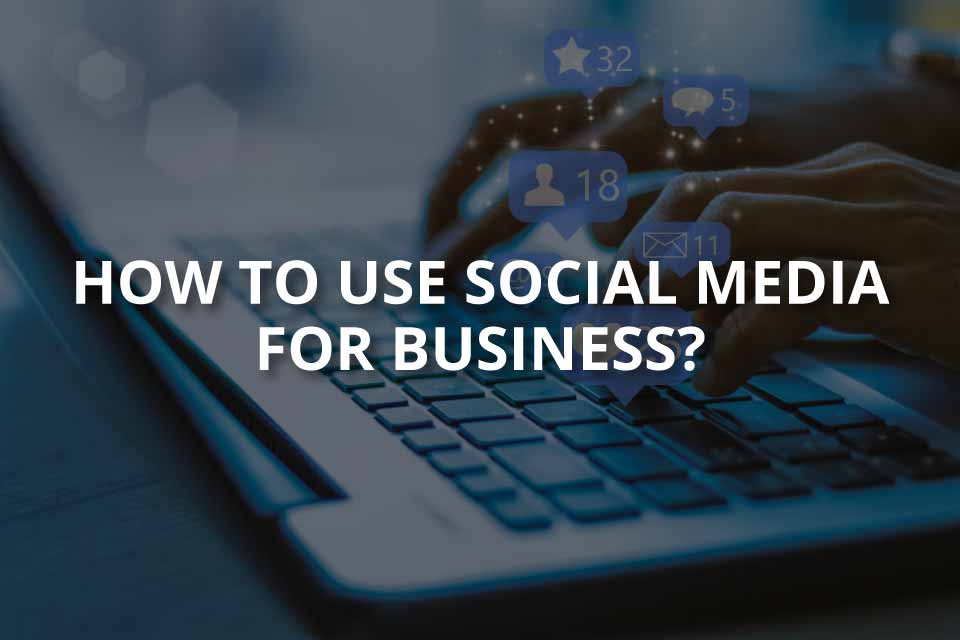 How to Use Social Media for Business?