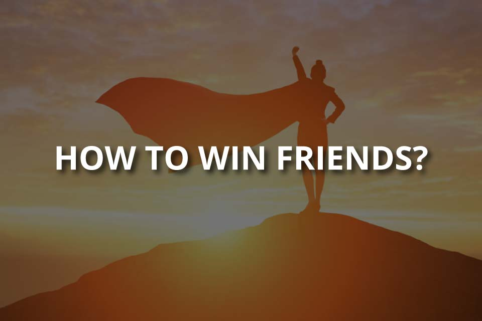 How to Win Friends and be Natural About It?