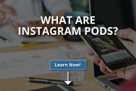 What Are Instagram Pods? (How Do They Work?)