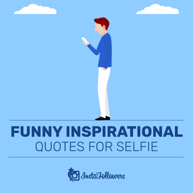 Funny Inspirational Quotes for Selfie