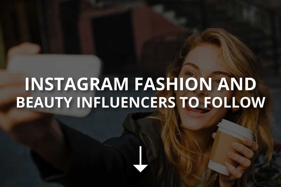 Instagram Fashion and Beauty Influencers