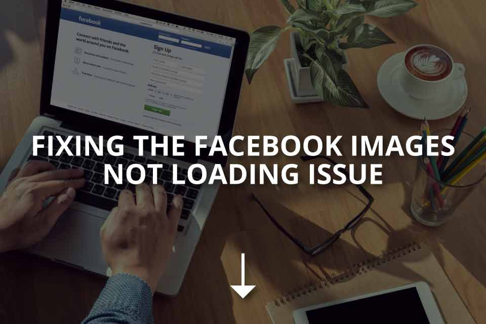 Fixing the Facebook Images Not Loading Issue