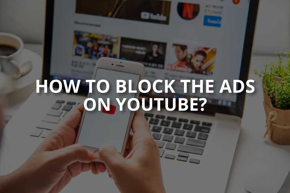 How to Block the Ads on YouTube?