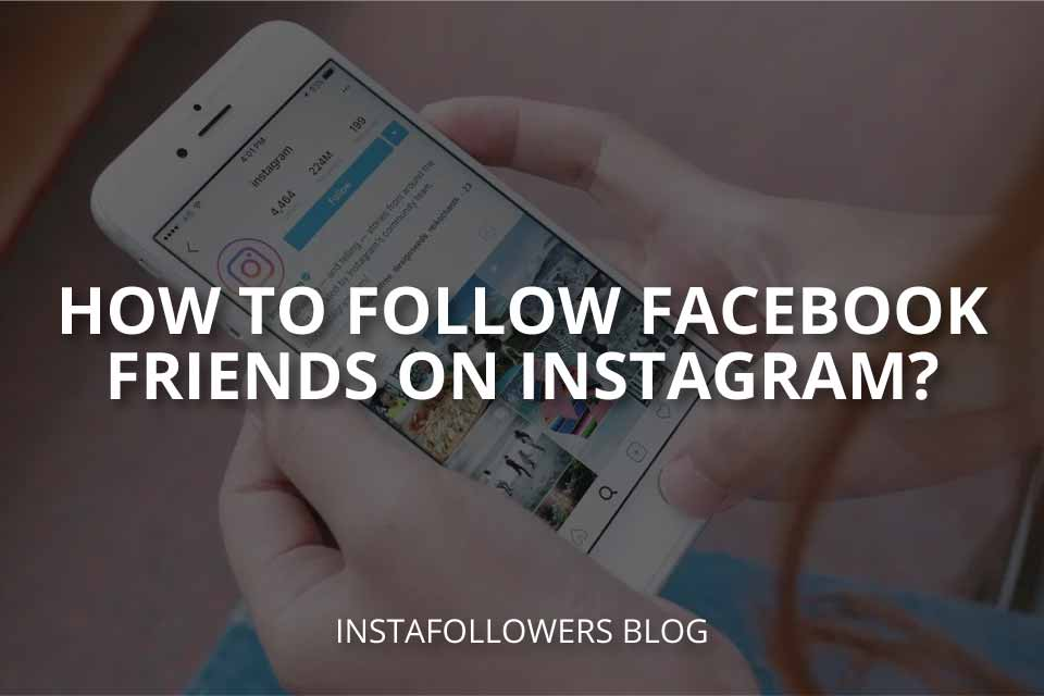 How to Follow Facebook Friends on Instagram?
