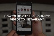 How to Upload High-Quality Videos to Instagram?