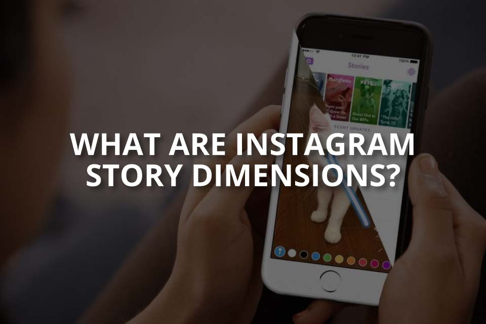 What Are Instagram Story Dimensions?