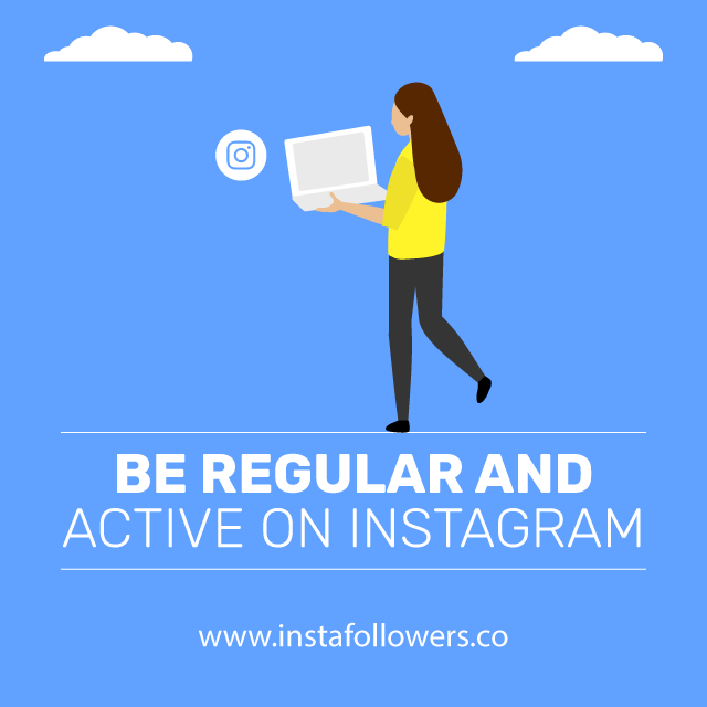 be regular and active on instagram