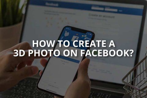 How to Create a 3D Photo on Facebook?