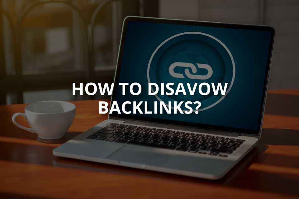 How to Disavow Backlinks? (Brief Guide)