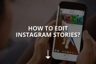 How to Edit Instagram Stories? (& Highlights)