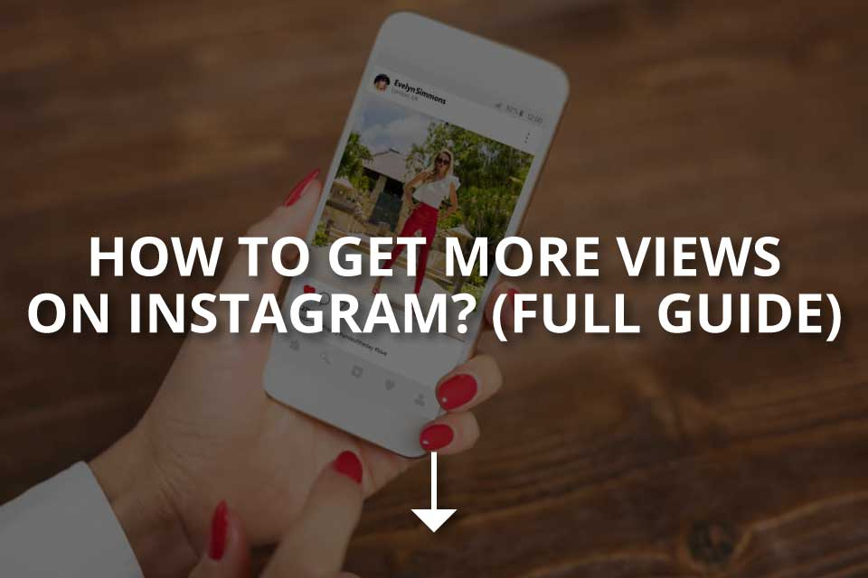 How to Get More Views on Instagram (Full Guide)