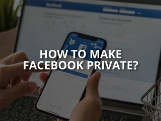 How to Make Facebook Private? (Pros & Cons)