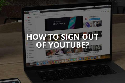 How to Sign Out of YouTube? (Desktop & Mobile)