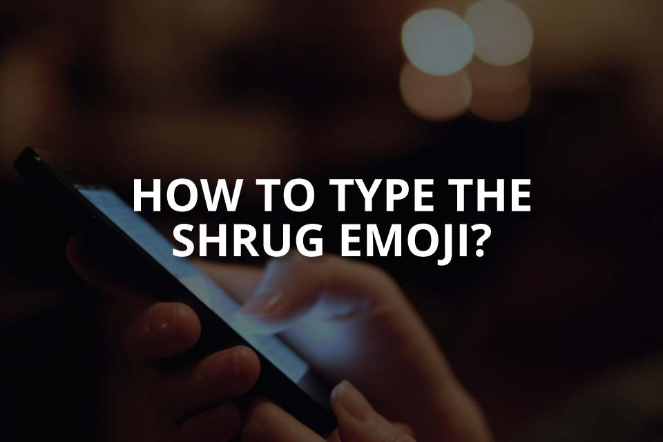 How to Type the Shrug Emoji? (Guide)