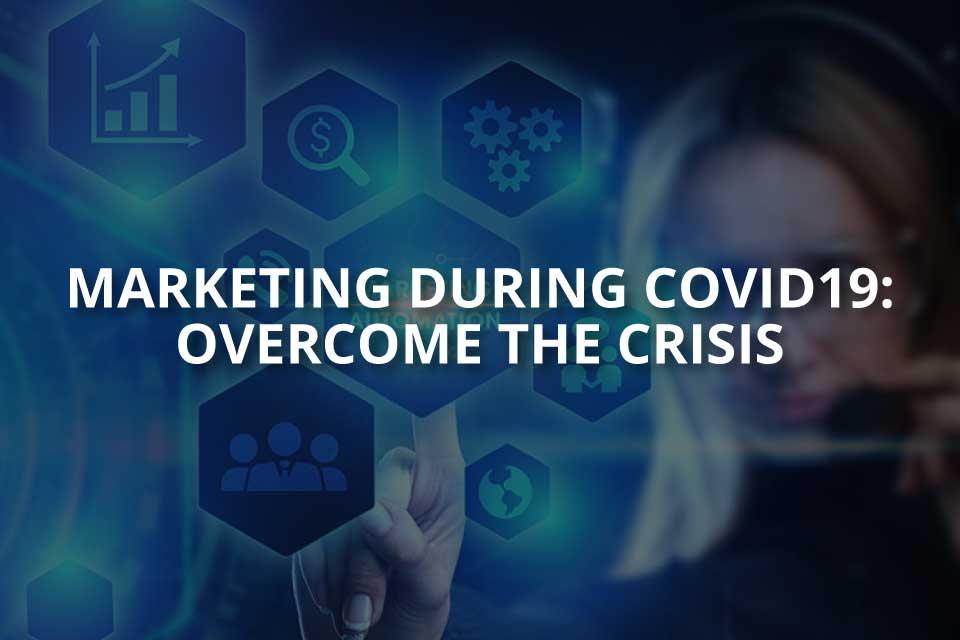 Marketing During Covid-19: Overcome the Crisis