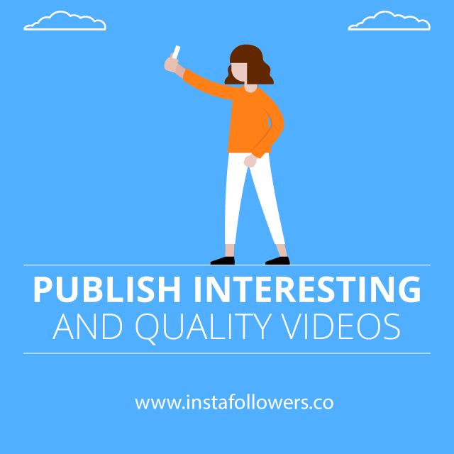 publish interesting and quality videos