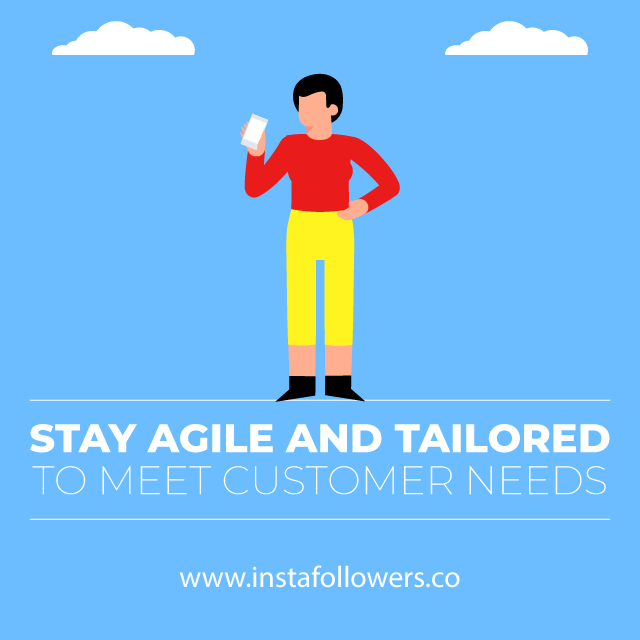 stay agile and tailored to meet customer needs