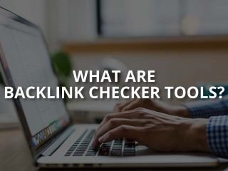 What Are Backlink Checker Tools?
